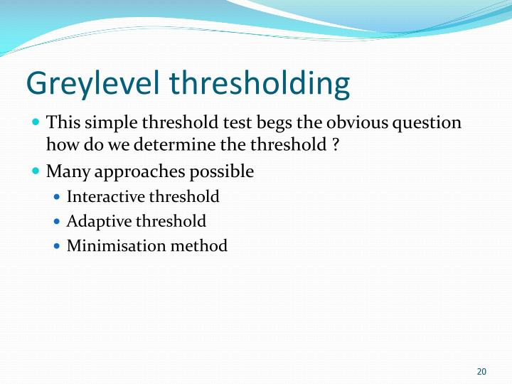 Greylevel thresholding
