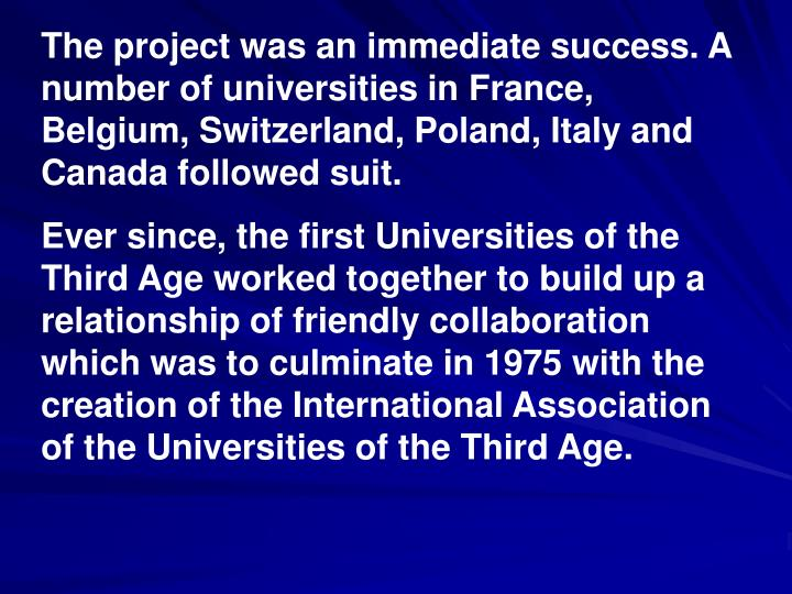The project was an immediate success. A number of universities in France, Belgium, Switzerland, Poland, Italy and Canada followed suit.