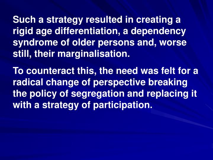 Such a strategy resulted in creating a rigid age differentiation, a dependency syndrome of older per...