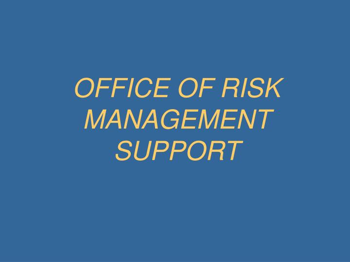 OFFICE OF RISK MANAGEMENT SUPPORT