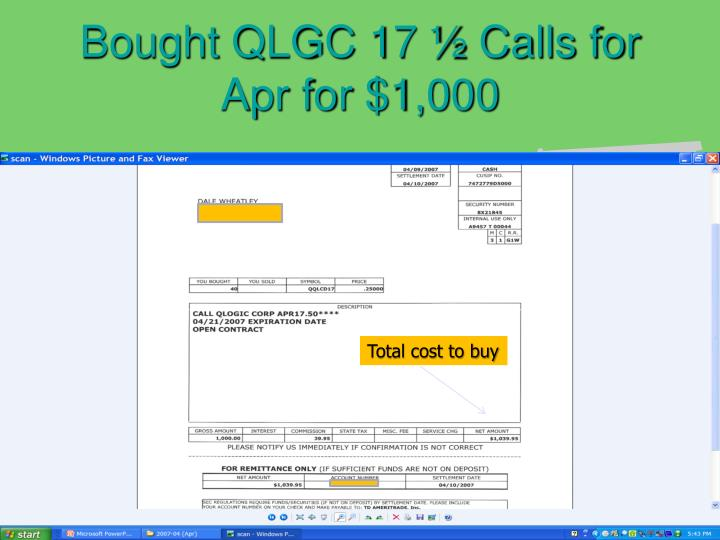 Bought QLGC 17 ½ Calls for Apr for $1,000