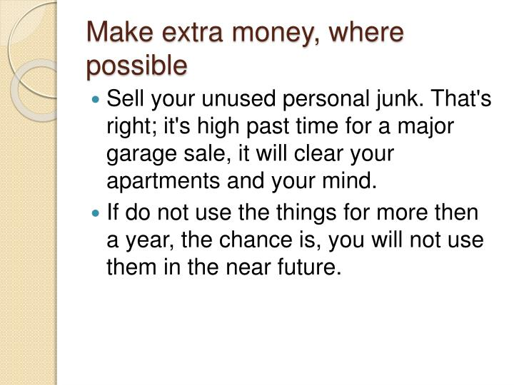Make extra money, where possible