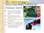 help santa make it down the chimney safely