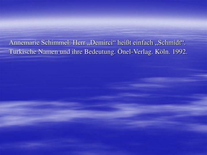 """Annemarie Schimmel: Herr """"Demirci"""" heißt einfach """"Schmidt""""."""