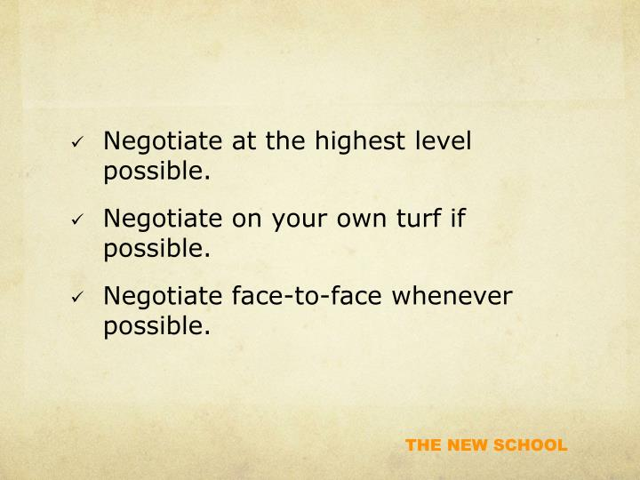 Negotiate at the highest level possible.