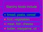 starchy foods include1