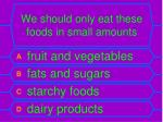 we should only eat these foods in small amounts