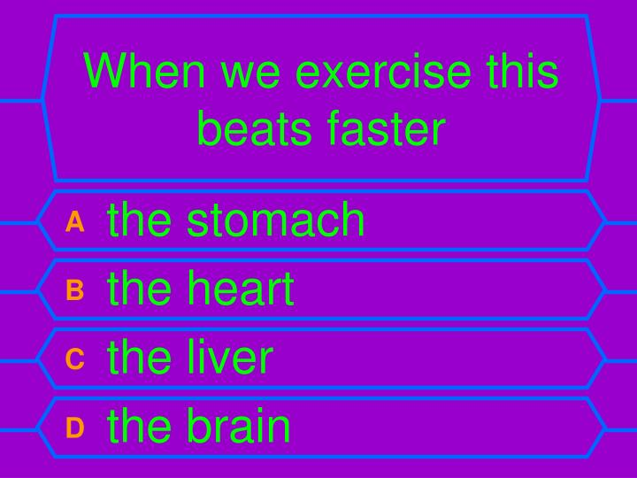 When we exercise this beats faster