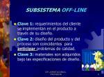 subsistema off line