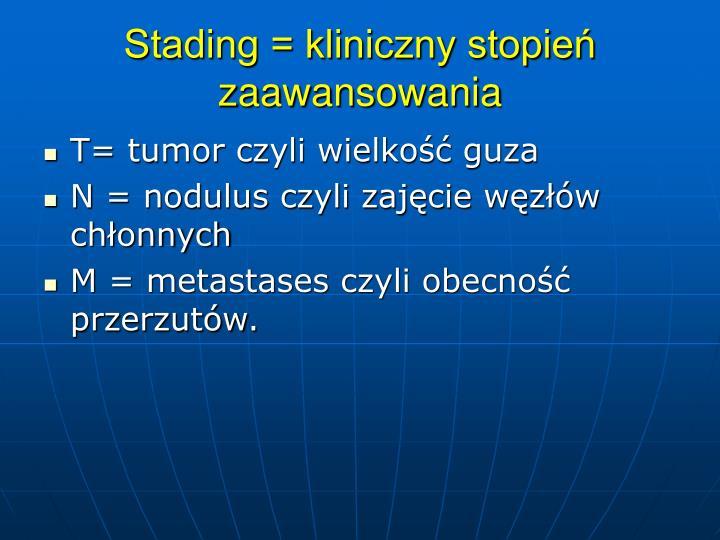 Stading = kliniczny stopie zaawansowania