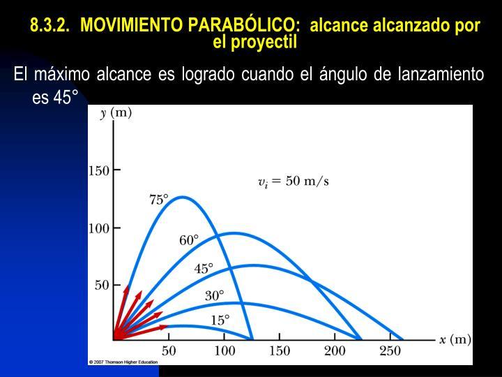 8.3.2.MOVIMIENTO PARABÓLICO:  alcance alcanzado por el proyectil