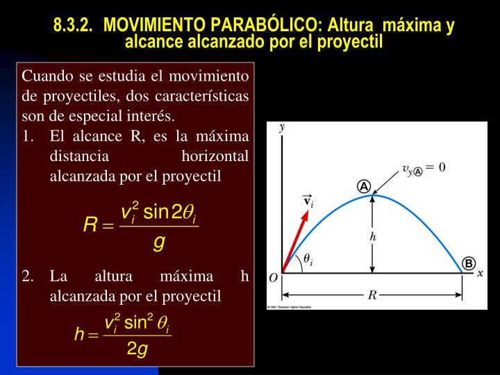 8.3.2.MOVIMIENTO PARABÓLICO: Altura  máxima y alcance alcanzado por el proyectil