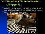 8 4 componentes tangencial y normal 8 4 1 objetivos
