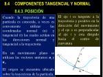 8 4 componentes tangencial y normal 8 4 3 posici n