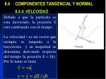 8 4 componentes tangencial y normal 8 4 4 velcoidad