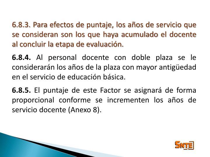 6.8.3. Para efectos de puntaje, los años de servicio que se consideran son los que haya acumulado el docente al concluir la etapa de evaluación.