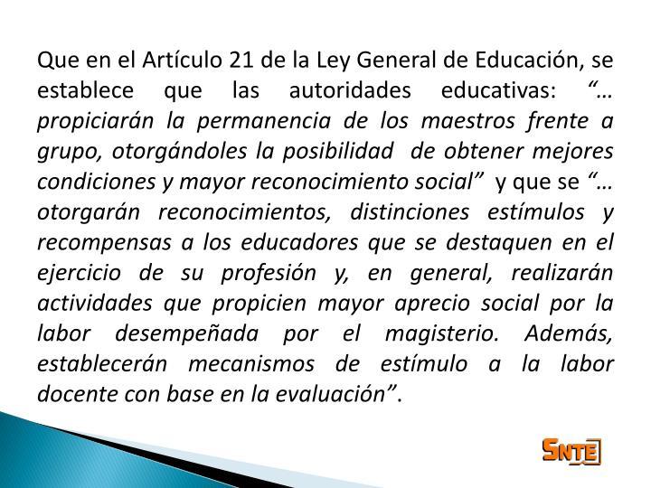 Que en el Artículo 21 de la Ley General de Educación, se establece que las autoridades educativas: