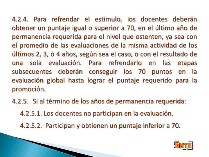 4.2.4. Para refrendar el estímulo, los docentes deberán obtener