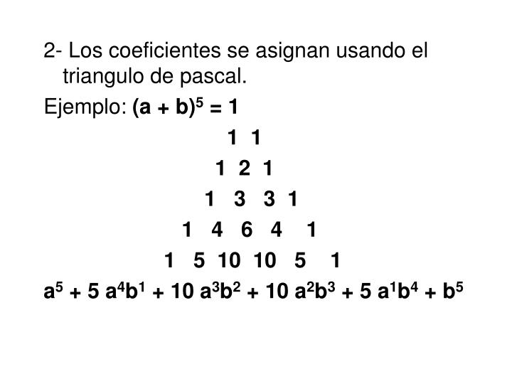 2- Los coeficientes se asignan usando el triangulo de pascal.