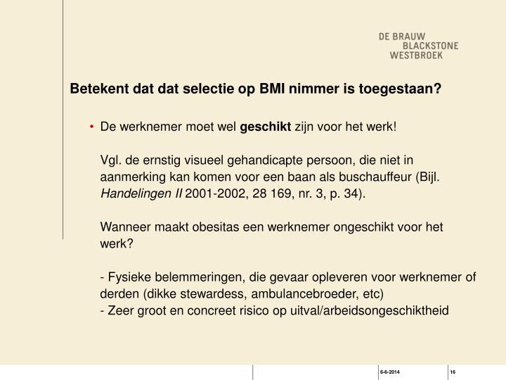 Betekent dat dat selectie op BMI nimmer is toegestaan?