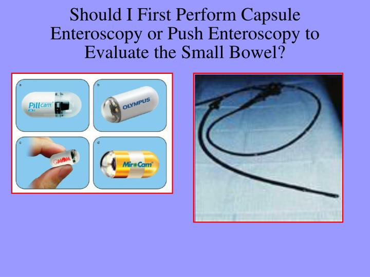 Should I First Perform Capsule Enteroscopy or Push Enteroscopy to Evaluate the Small Bowel?