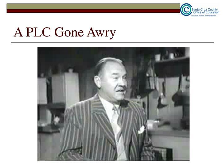 A PLC Gone Awry