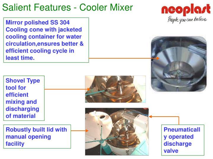 Salient Features - Cooler Mixer