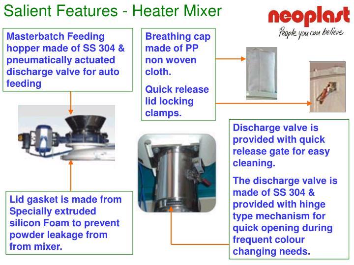Salient Features - Heater Mixer