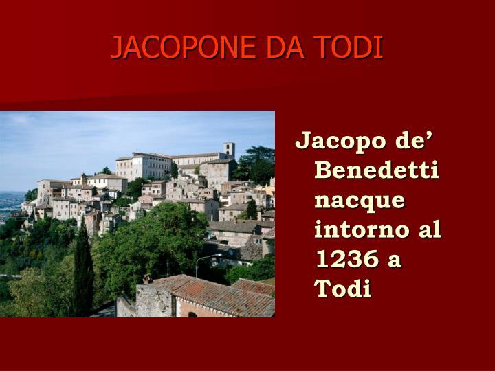 Jacopo de' Benedetti nacque intorno al 1236 a Todi