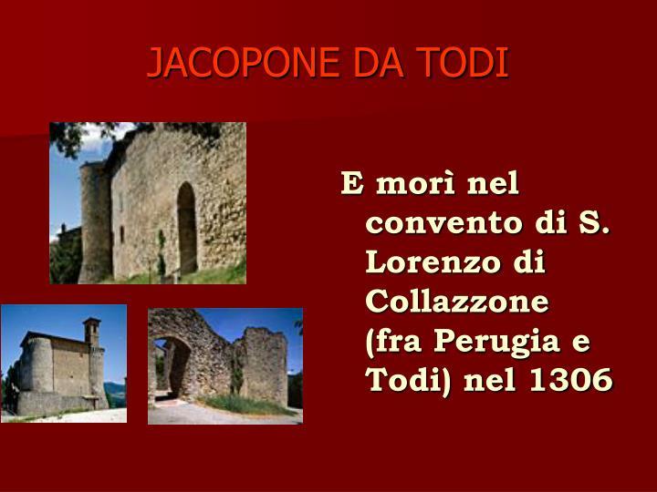 E morì nel convento di S. Lorenzo di Collazzone (fra Perugia e Todi) nel 1306