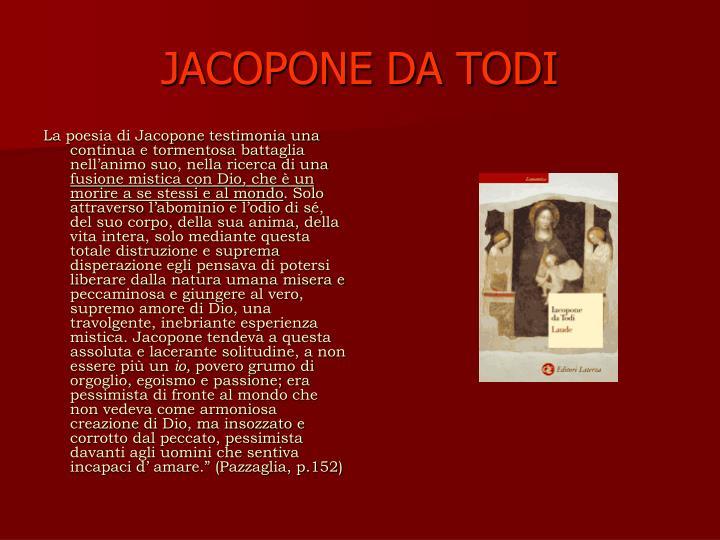 La poesia di Jacopone testimonia una continua e tormentosa battaglia nell'animo suo, nella ricerca di una