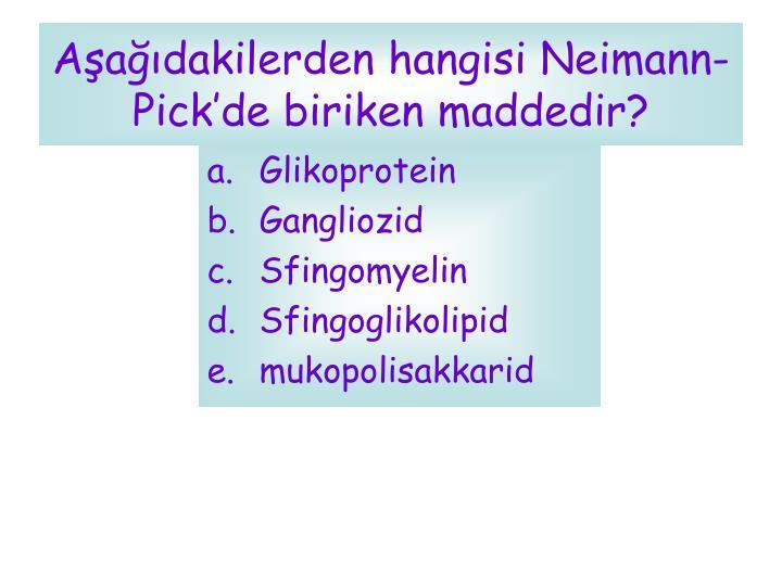 Aşağıdakilerden hangisi Neimann-Pick'de biriken maddedir?