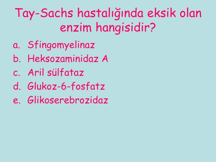 Tay-Sachs hastalığında eksik olan enzim hangisidir?