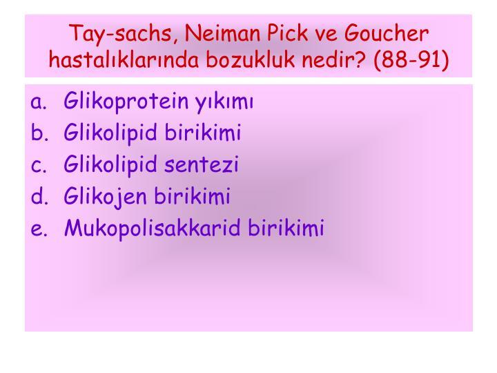 Tay-sachs, Neiman Pick ve Goucher hastalıklarında bozukluk nedir? (88-91)