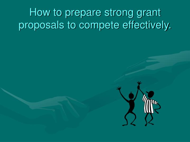 How to prepare strong grant proposals to compete effectively