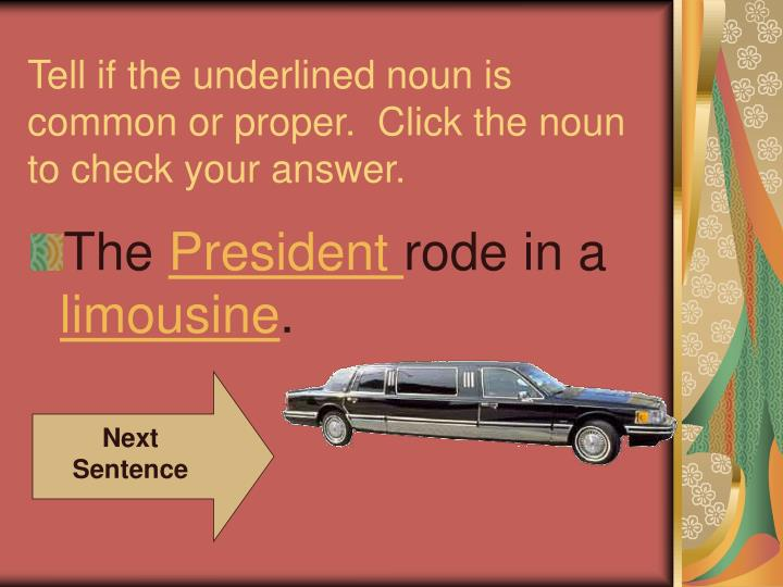 Tell if the underlined noun is common or proper.  Click the noun to check your answer.