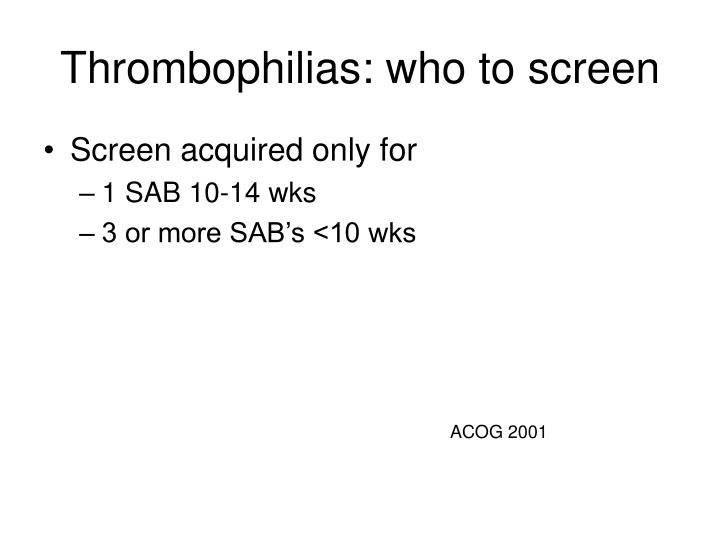 Thrombophilias: who to screen