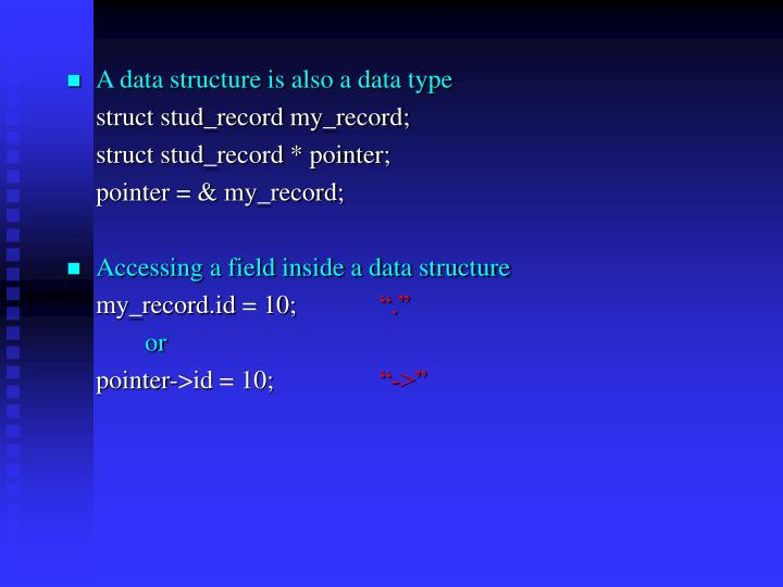 A data structure is also a data type
