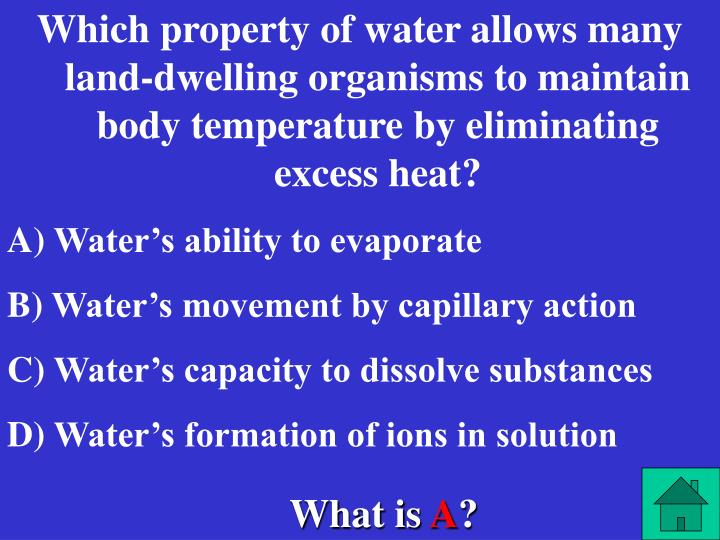 Which property of water allows many land-dwelling organisms to maintain body temperature by eliminating excess heat?