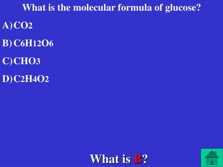 What is the molecular formula of glucose?