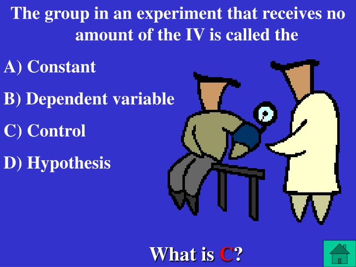 The group in an experiment that receives no amount of the IV is called the