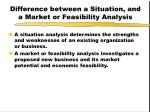 difference between a situation and a market or feasibility analysis