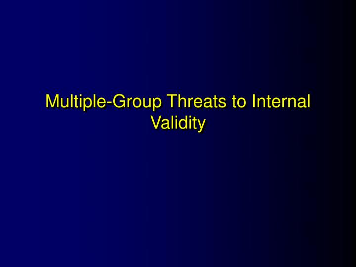 Multiple-Group Threats to Internal Validity