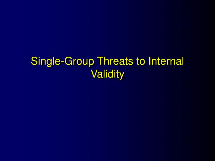 Single-Group Threats to Internal Validity