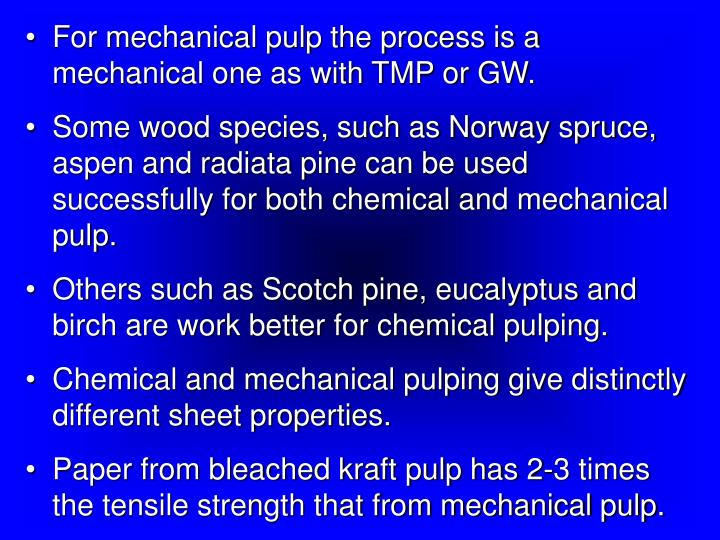 For mechanical pulp the process is a mechanical one as with TMP or GW.