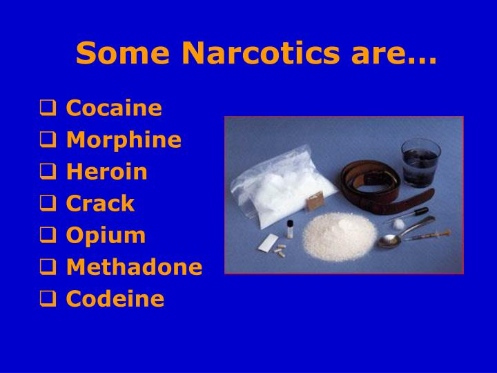 Some Narcotics are…