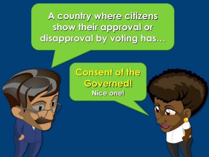 A country where citizens show their approval or disapproval by voting has…