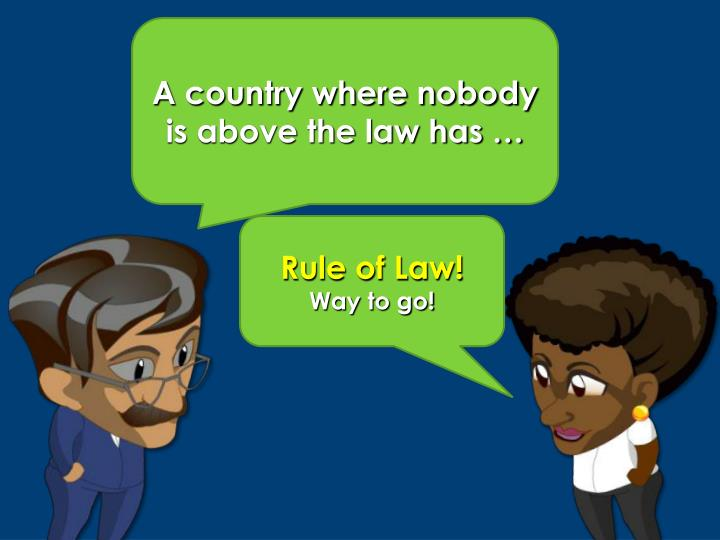 A country where nobody is above the law has …