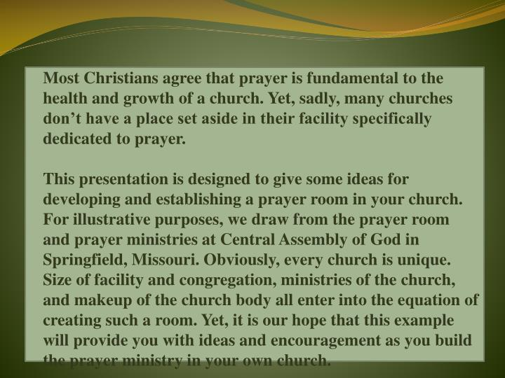 Most Christians agree that prayer is fundamental to the health and growth of a church. Yet, sadly, many churches don't have a place set aside in their facility specifically dedicated to prayer.