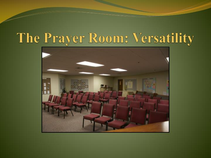 The Prayer Room: Versatility